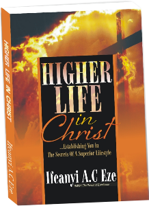 Higher Life in Christ Jesus By Ifeanyi AC Eze