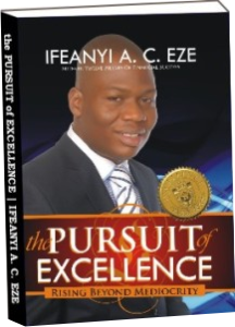 The Pursuit of Excellence By Ifeanyi AC Eze